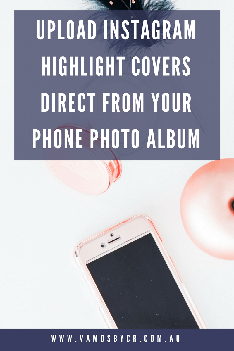Upload Instagram Highlight Covers Direct from your Phone Photo Album, Instagram tips, Instagram ideas, social media #instagramtips #socialmedia #instagram